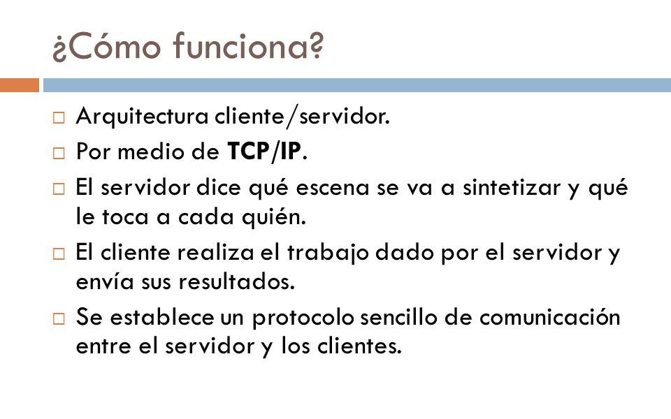 ¿Cómo funciona? Arquitectura cliente/servidor. Por medio de TCP/IP. El servidor dice qué escena se va a sintetizar y qué le toca a cada quién. El clie