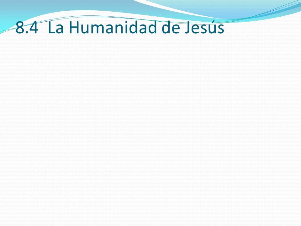 8.4 La Humanidad de Jesús