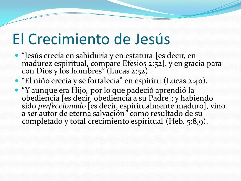 El Crecimiento de Jesús Jesús crecía en sabiduría y en estatura [es decir, en madurez espiritual, compare Efesios 2:52], y en gracia para con Dios y l