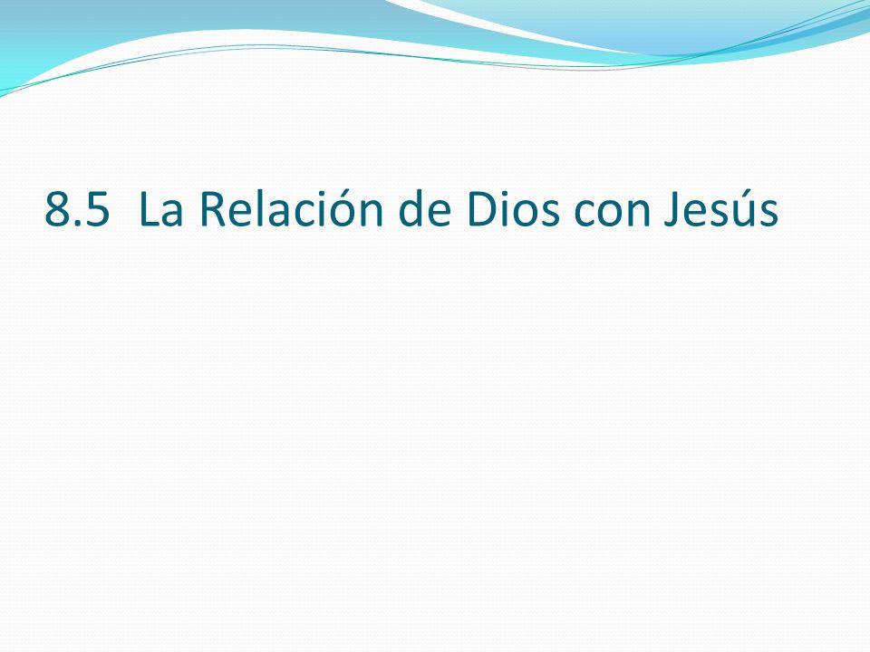 8.5 La Relación de Dios con Jesús