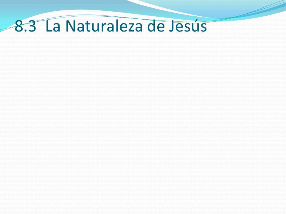 8.3 La Naturaleza de Jesús