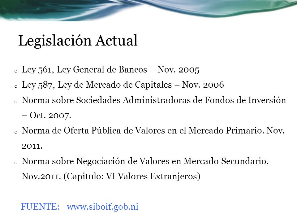 Legislación Actual o Ley 561, Ley General de Bancos – Nov. 2005 o Ley 587, Ley de Mercado de Capitales – Nov. 2006 o Norma sobre Sociedades Administra