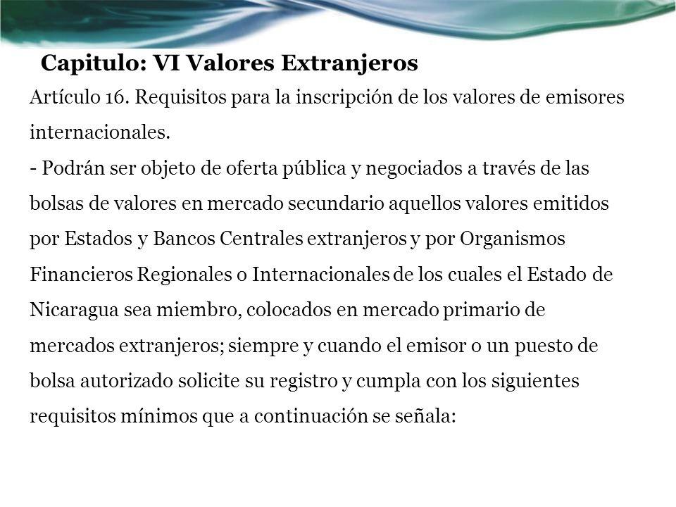 Capitulo: VI Valores Extranjeros Artículo 16. Requisitos para la inscripción de los valores de emisores internacionales. - Podrán ser objeto de oferta