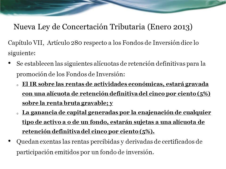 Nueva Ley de Concertación Tributaria (Enero 2013) Capítulo VII, Artículo 280 respecto a los Fondos de Inversión dice lo siguiente: Se establecen las s