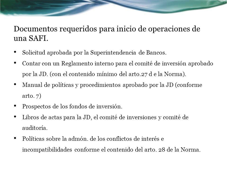 Documentos requeridos para inicio de operaciones de una SAFI. Solicitud aprobada por la Superintendencia de Bancos. Contar con un Reglamento interno p