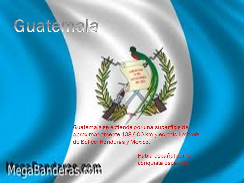 Guatemala se extiende por una superficie de aproximadamente 108.000 km y es país limítrofe de Belice, Honduras y México. Habla español por la conquist