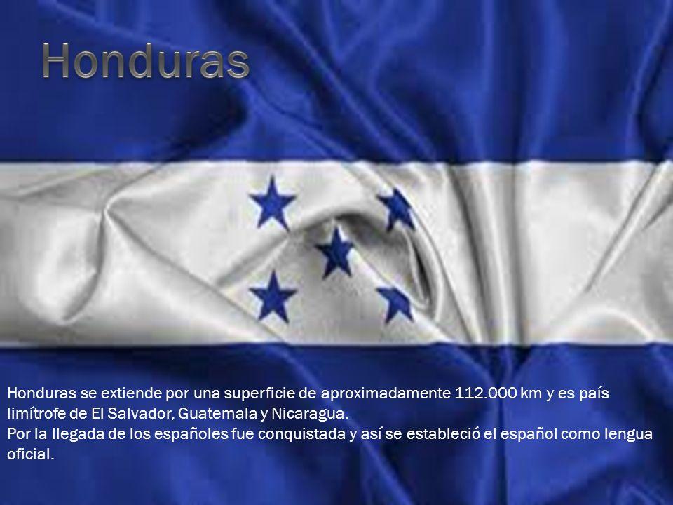 Honduras se extiende por una superficie de aproximadamente 112.000 km y es país limítrofe de El Salvador, Guatemala y Nicaragua. Por la llegada de los