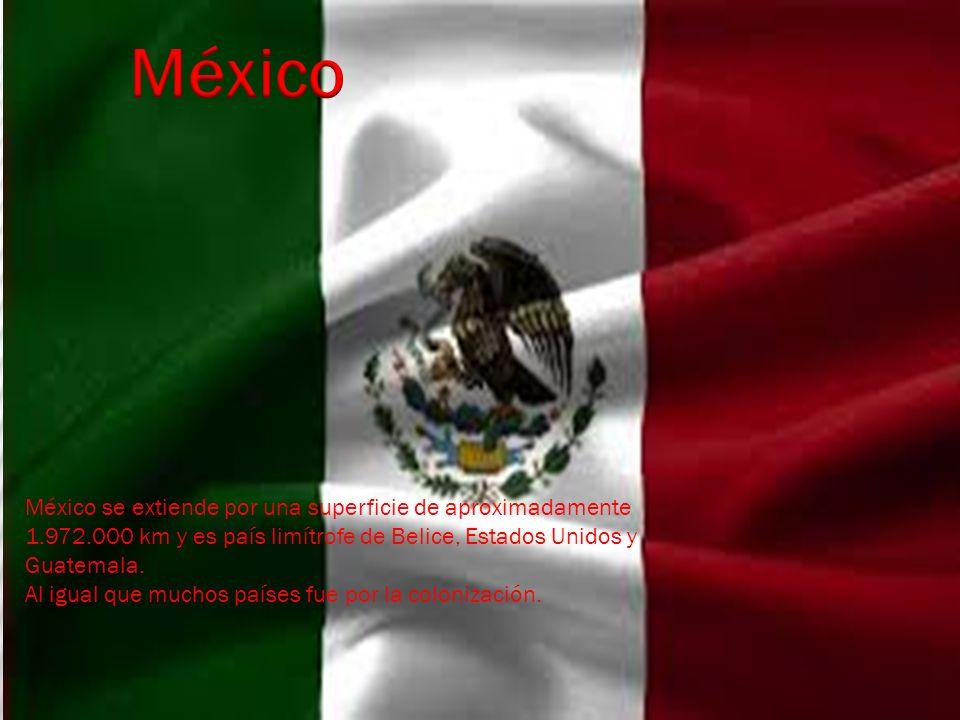 México se extiende por una superficie de aproximadamente 1.972.000 km y es país limítrofe de Belice, Estados Unidos y Guatemala. Al igual que muchos p