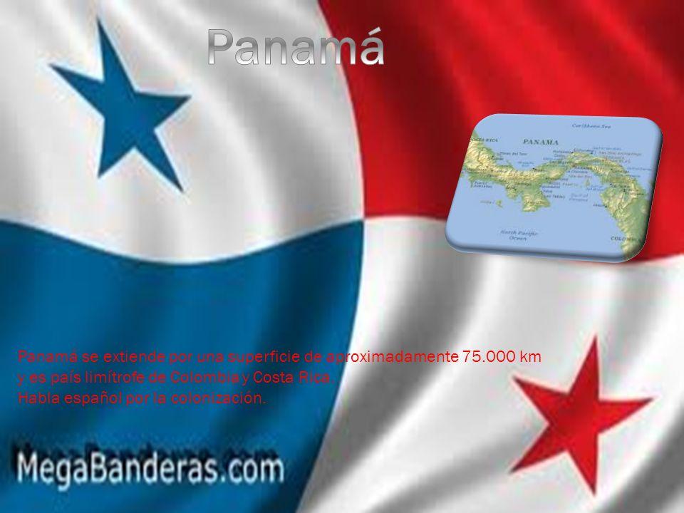 Panamá se extiende por una superficie de aproximadamente 75.000 km y es país limítrofe de Colombia y Costa Rica. Habla español por la colonización.
