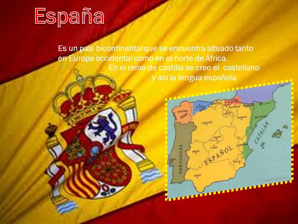 Es un país bicontinental que se encuentra situado tanto en Europa occidental como en el norte de África. En el reino de castilla se creo el castellano