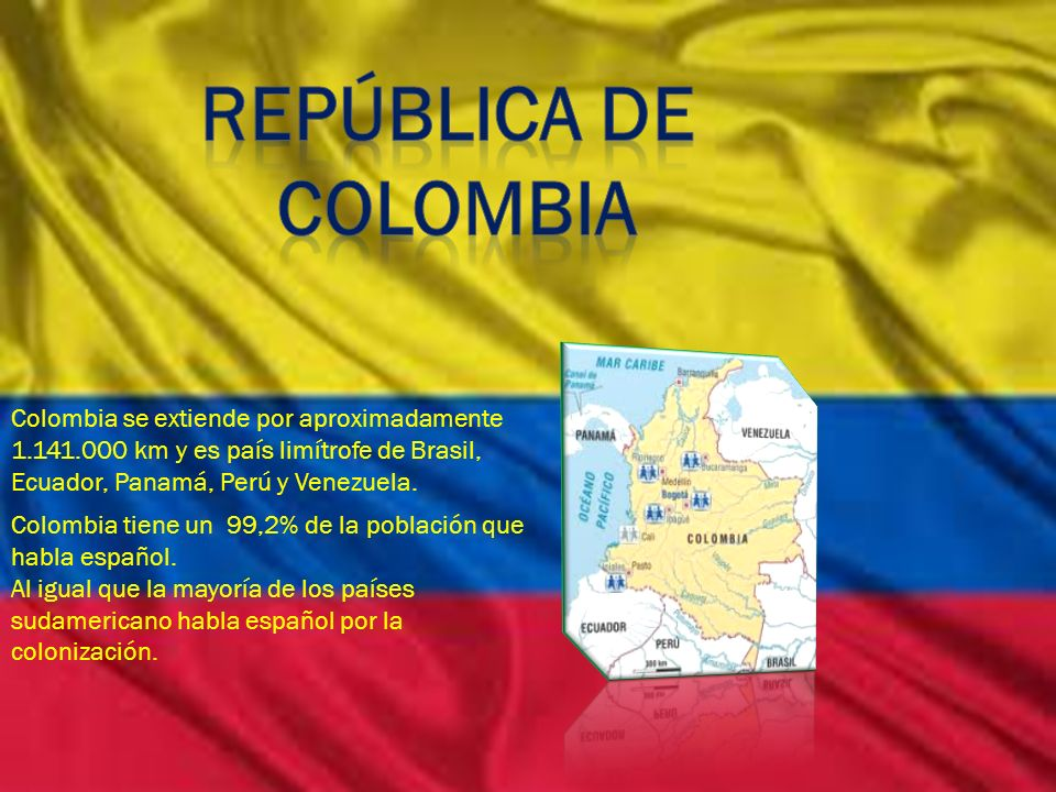 Colombia se extiende por aproximadamente 1.141.000 km y es país limítrofe de Brasil, Ecuador, Panamá, Perú y Venezuela. Colombia tiene un 99,2% de la