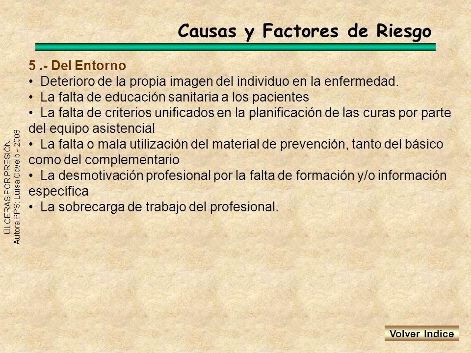 ÚLCERAS POR PRESIÓN Autora PPS: Luisa Covelo - 2008 5.- Del Entorno Deterioro de la propia imagen del individuo en la enfermedad. La falta de educació