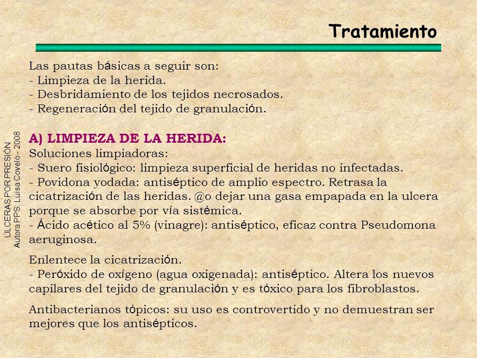 ÚLCERAS POR PRESIÓN Autora PPS: Luisa Covelo - 2008 B) DESBRIDAMIENTO DE TEJIDOS NECROSADOS: Elimina los esfacelos y tejidos necr ó ticos.