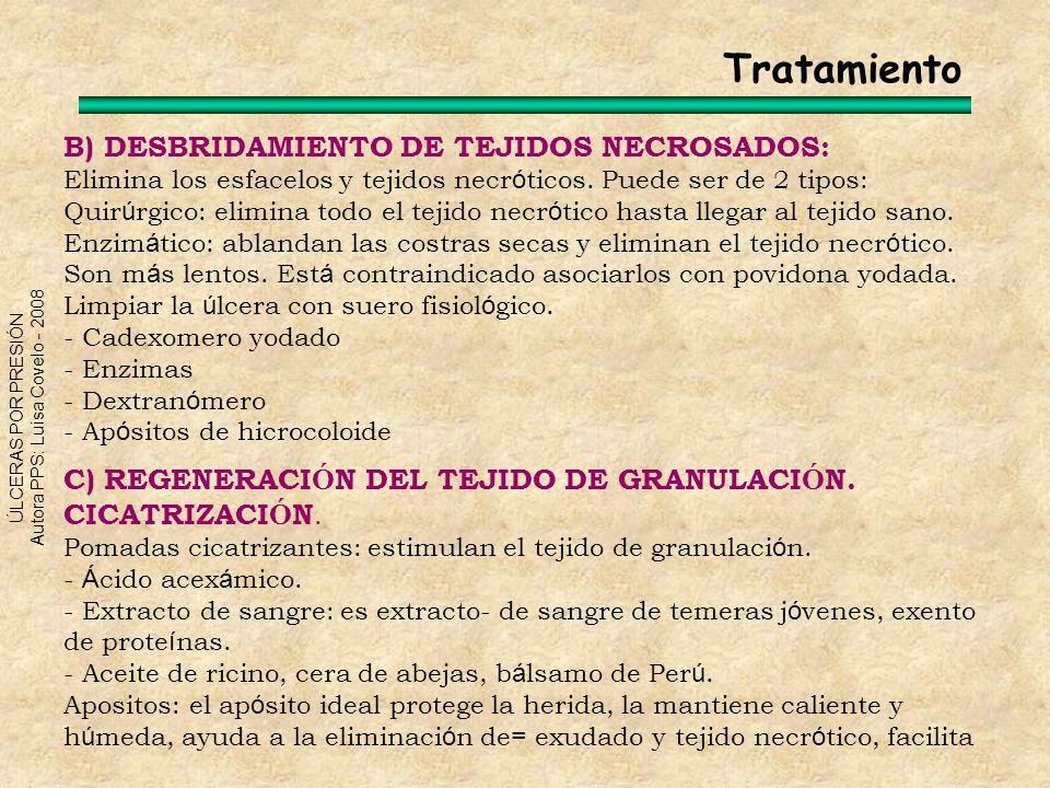 ÚLCERAS POR PRESIÓN Autora PPS: Luisa Covelo - 2008 B) DESBRIDAMIENTO DE TEJIDOS NECROSADOS: Elimina los esfacelos y tejidos necr ó ticos. Puede ser d
