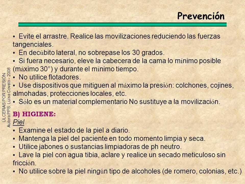 ÚLCERAS POR PRESIÓN Autora PPS: Luisa Covelo - 2008 Prevención Evite el arrastre. Realice las movilizaciones reduciendo las fuerzas tangenciales. En d