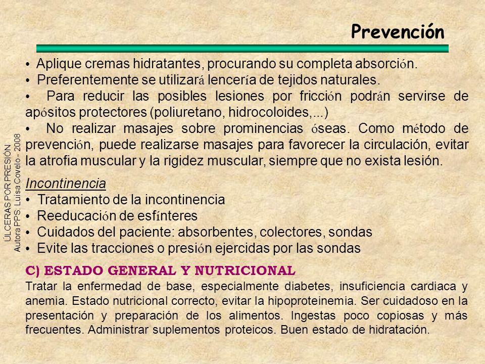 ÚLCERAS POR PRESIÓN Autora PPS: Luisa Covelo - 2008 Prevención D) EDUCACIÓN Valore la capacidad del paciente para participar en su programa de prevención.