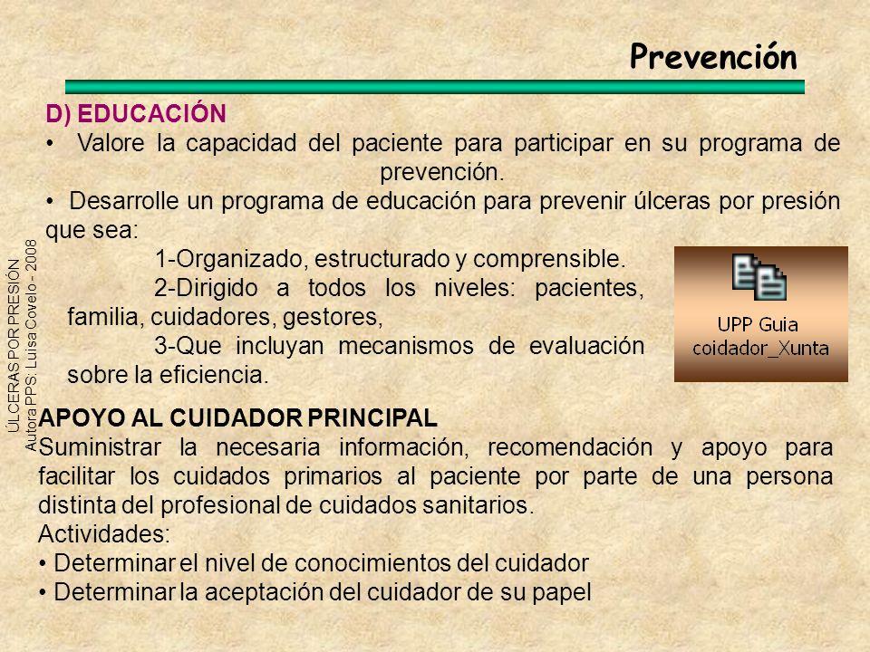 ÚLCERAS POR PRESIÓN Autora PPS: Luisa Covelo - 2008 Prevención D) EDUCACIÓN Valore la capacidad del paciente para participar en su programa de prevenc