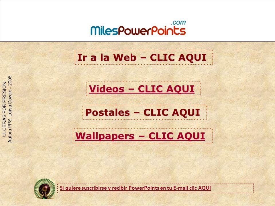 ÚLCERAS POR PRESIÓN Autora PPS: Luisa Covelo - 2008 Ir a la Web – CLIC AQUI Ir a la Web – CLIC AQUI Postales – CLIC AQUI Postales – CLIC AQUI Si quier