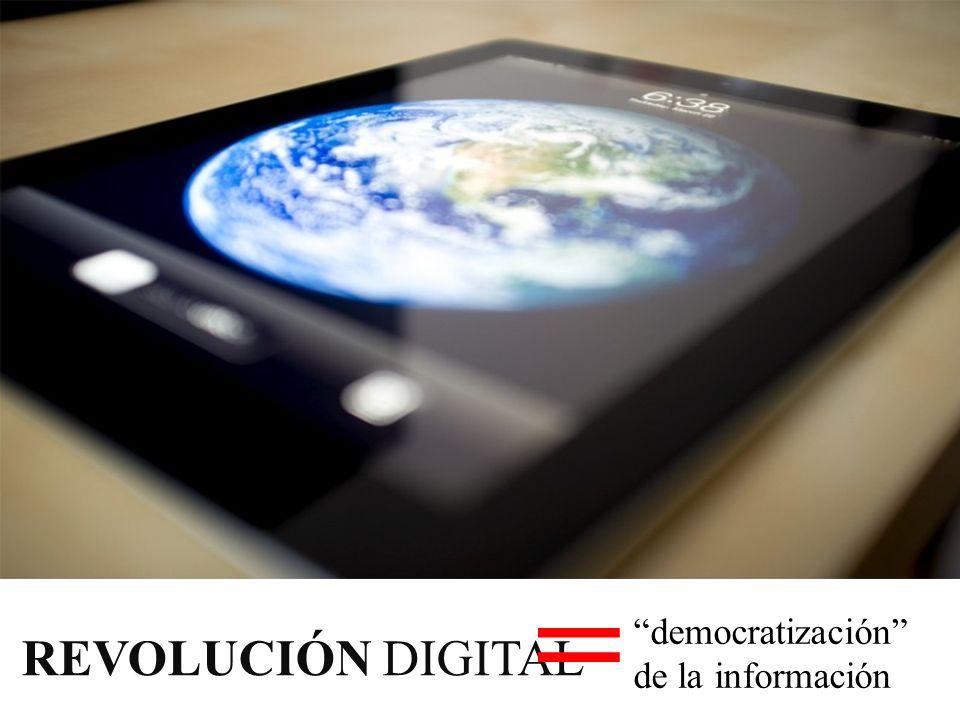 democratización de la información REVOLUCIÓN DIGITAL =