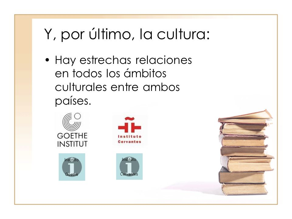 Y, por último, la cultura: Hay estrechas relaciones en todos los ámbitos culturales entre ambos países.