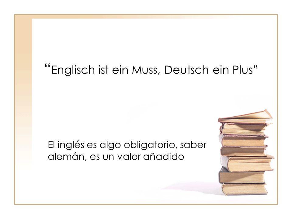 Englisch ist ein Muss, Deutsch ein Plus El inglés es algo obligatorio, saber alemán, es un valor añadido
