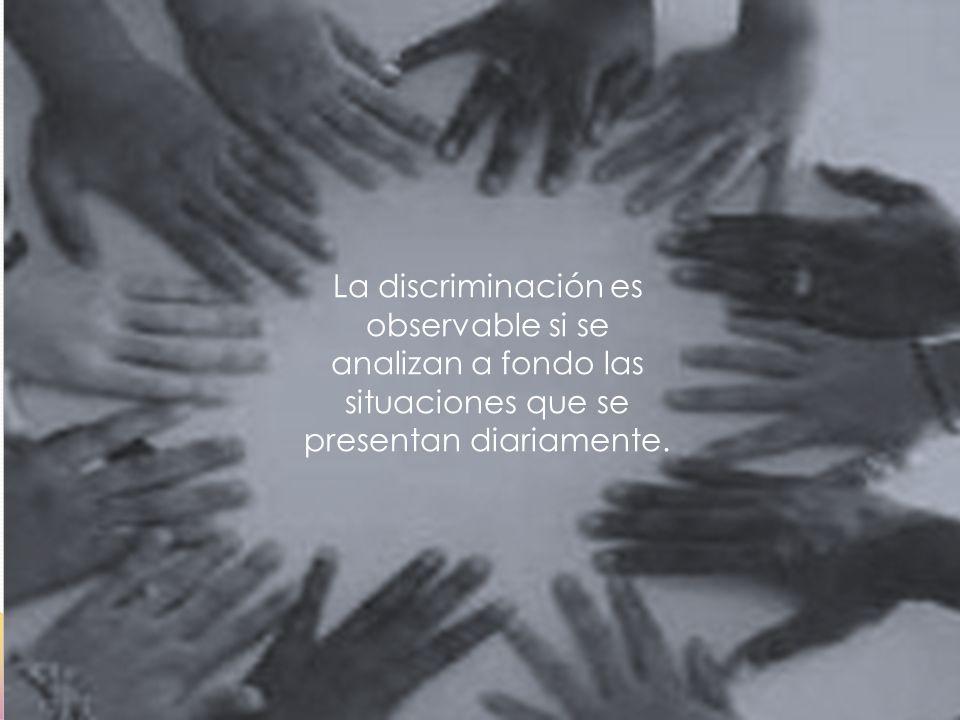 Hemos dejado que el problema de la discriminación se vuelva cotidiano, haciéndonos insensibles a los casos que se dan en nuestra sociedad.