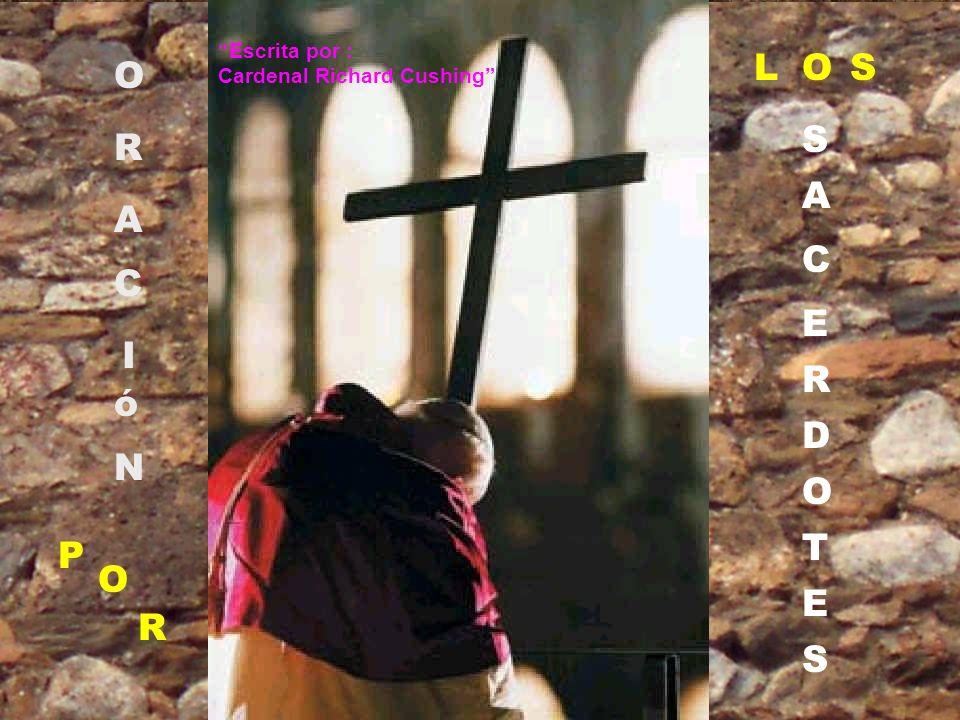 los sacerdotes que más aprecio: Pero sobretodo, te encomiendo