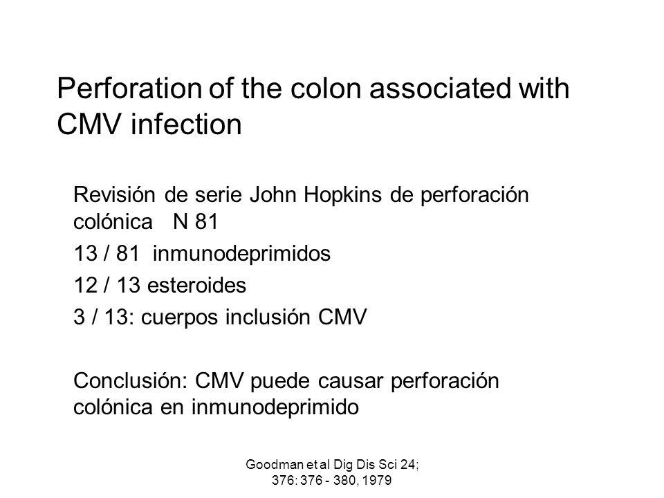 Goodman et al Dig Dis Sci 24; 376: 376 - 380, 1979 Perforation of the colon associated with CMV infection Revisión de serie John Hopkins de perforació