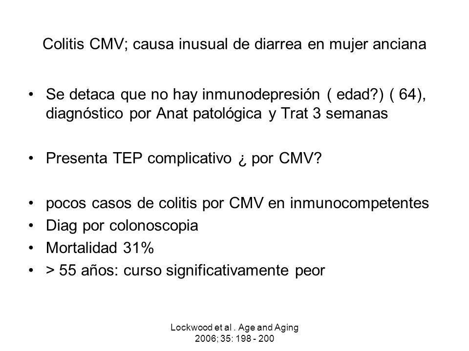 Lockwood et al. Age and Aging 2006; 35: 198 - 200 Colitis CMV; causa inusual de diarrea en mujer anciana Se detaca que no hay inmunodepresión ( edad?)
