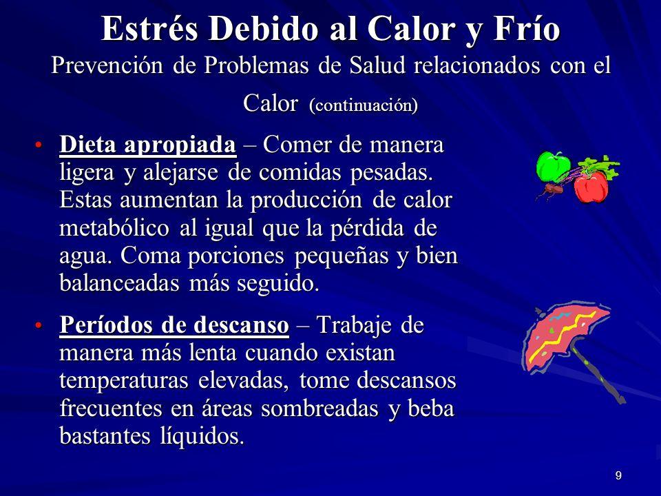 9 Estrés Debido al Calor y Frío Prevención de Problemas de Salud relacionados con el Calor (continuación) Dieta apropiada – Comer de manera ligera y a