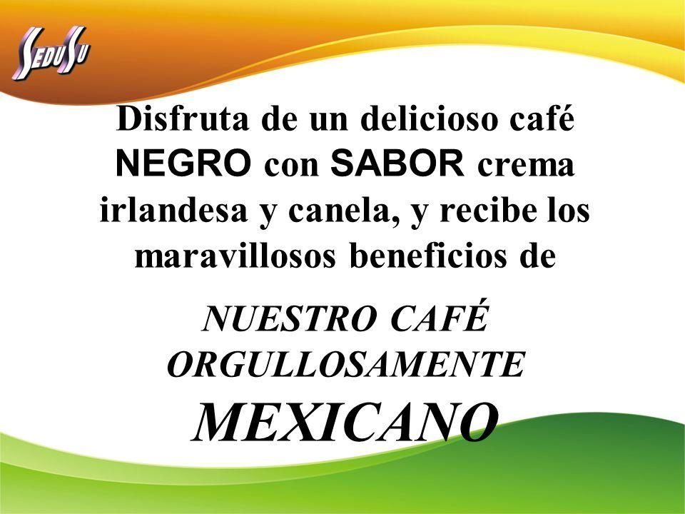 Disfruta de un delicioso café NEGRO con SABOR crema irlandesa y canela, y recibe los maravillosos beneficios de NUESTRO CAFÉ ORGULLOSAMENTE MEXICANO