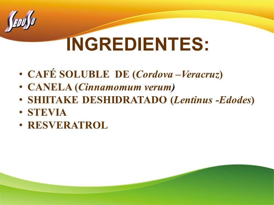 INGREDIENTES: CAFÉ SOLUBLE DE (Cordova –Veracruz) CANELA (Cinnamomum verum) SHIITAKE DESHIDRATADO (Lentinus -Edodes) STEVIA RESVERATROL