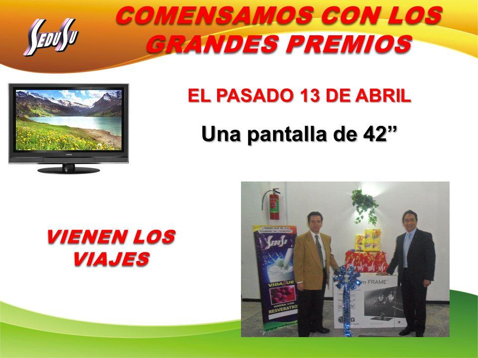 COMENSAMOS CON LOS GRANDES PREMIOS EL PASADO 13 DE ABRIL Una pantalla de 42 VIENEN LOS VIAJES