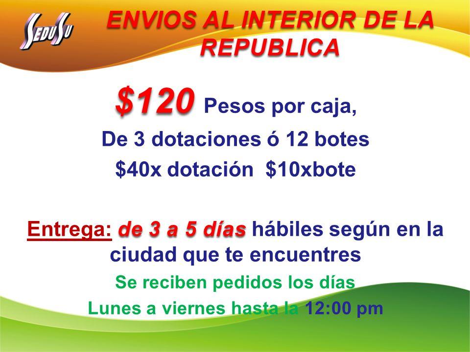 ENVIOS AL INTERIOR DE LA REPUBLICA $120 $120 Pesos por caja, De 3 dotaciones ó 12 botes $40x dotación $10xbote de 3 a 5 días Entrega: de 3 a 5 días há
