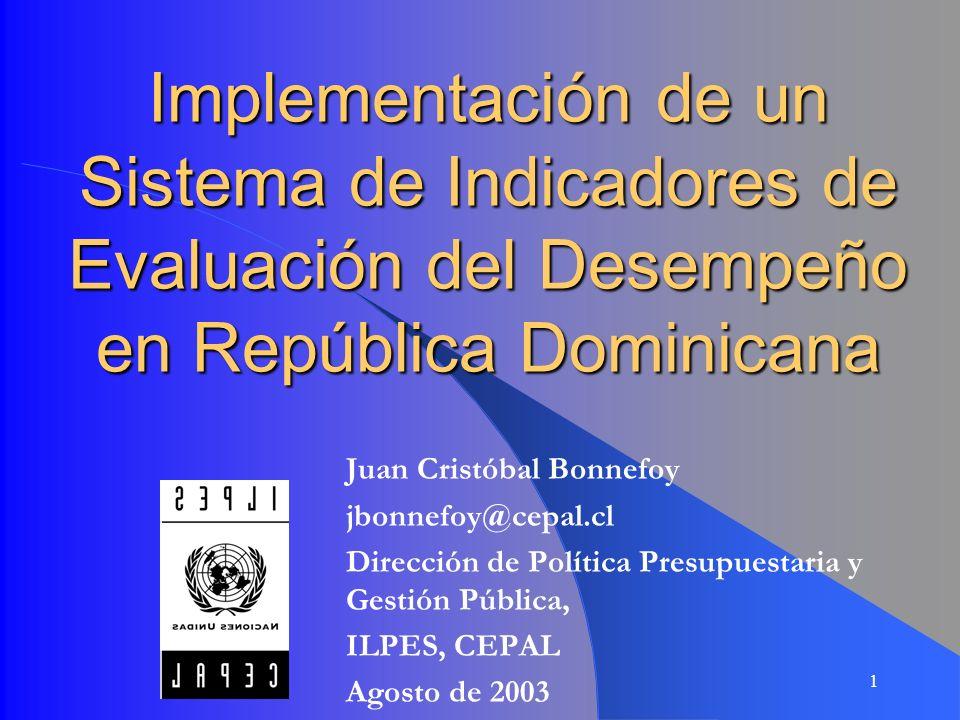 1 Implementación de un Sistema de Indicadores de Evaluación del Desempeño en República Dominicana Juan Cristóbal Bonnefoy jbonnefoy@cepal.cl Dirección