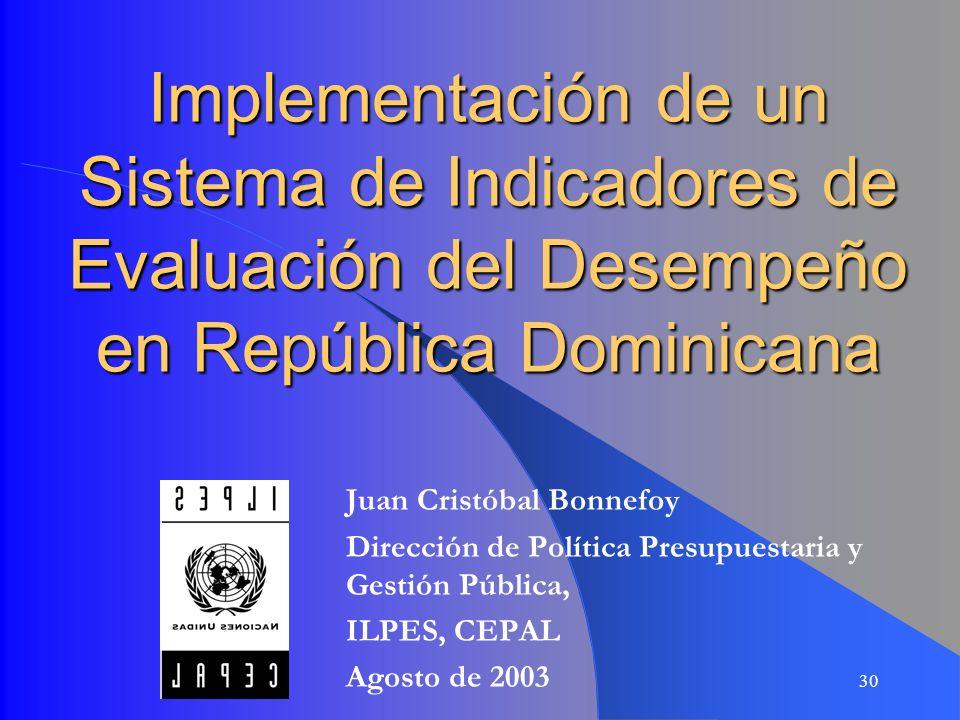 30 Implementación de un Sistema de Indicadores de Evaluación del Desempeño en República Dominicana Juan Cristóbal Bonnefoy Dirección de Política Presu