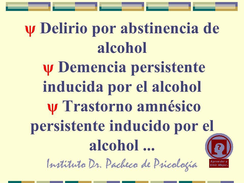 Instituto Dr. Pacheco de Psicología ψ Delirio por abstinencia de alcohol ψ Demencia persistente inducida por el alcohol ψ Trastorno amnésico persisten
