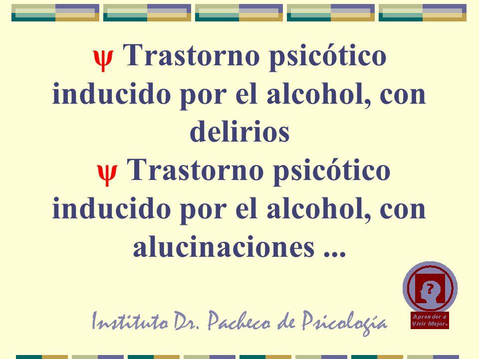 Instituto Dr. Pacheco de Psicología ψ Trastorno psicótico inducido por el alcohol, con delirios ψ Trastorno psicótico inducido por el alcohol, con alu