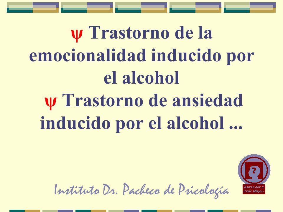Instituto Dr. Pacheco de Psicología ψ Trastorno de la emocionalidad inducido por el alcohol ψ Trastorno de ansiedad inducido por el alcohol...