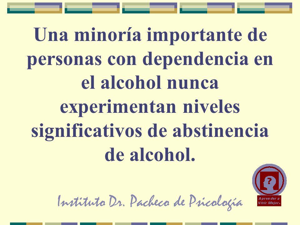 Instituto Dr. Pacheco de Psicología Una minoría importante de personas con dependencia en el alcohol nunca experimentan niveles significativos de abst