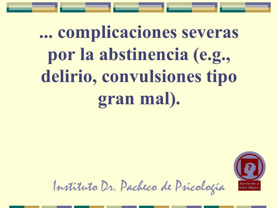 Instituto Dr. Pacheco de Psicología... complicaciones severas por la abstinencia (e.g., delirio, convulsiones tipo gran mal).