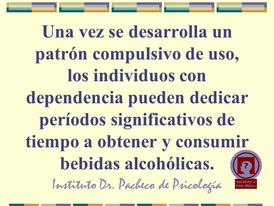 Instituto Dr. Pacheco de Psicología Una vez se desarrolla un patrón compulsivo de uso, los individuos con dependencia pueden dedicar períodos signific