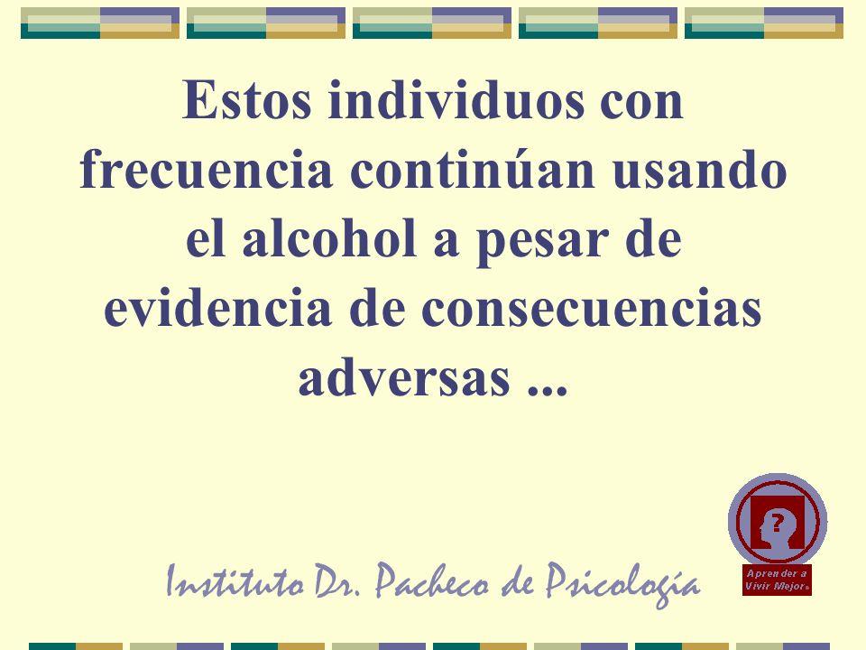 Instituto Dr. Pacheco de Psicología Estos individuos con frecuencia continúan usando el alcohol a pesar de evidencia de consecuencias adversas...