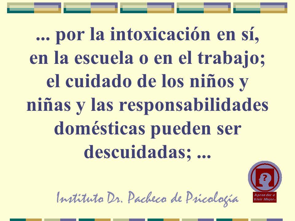 Instituto Dr. Pacheco de Psicología... por la intoxicación en sí, en la escuela o en el trabajo; el cuidado de los niños y niñas y las responsabilidad