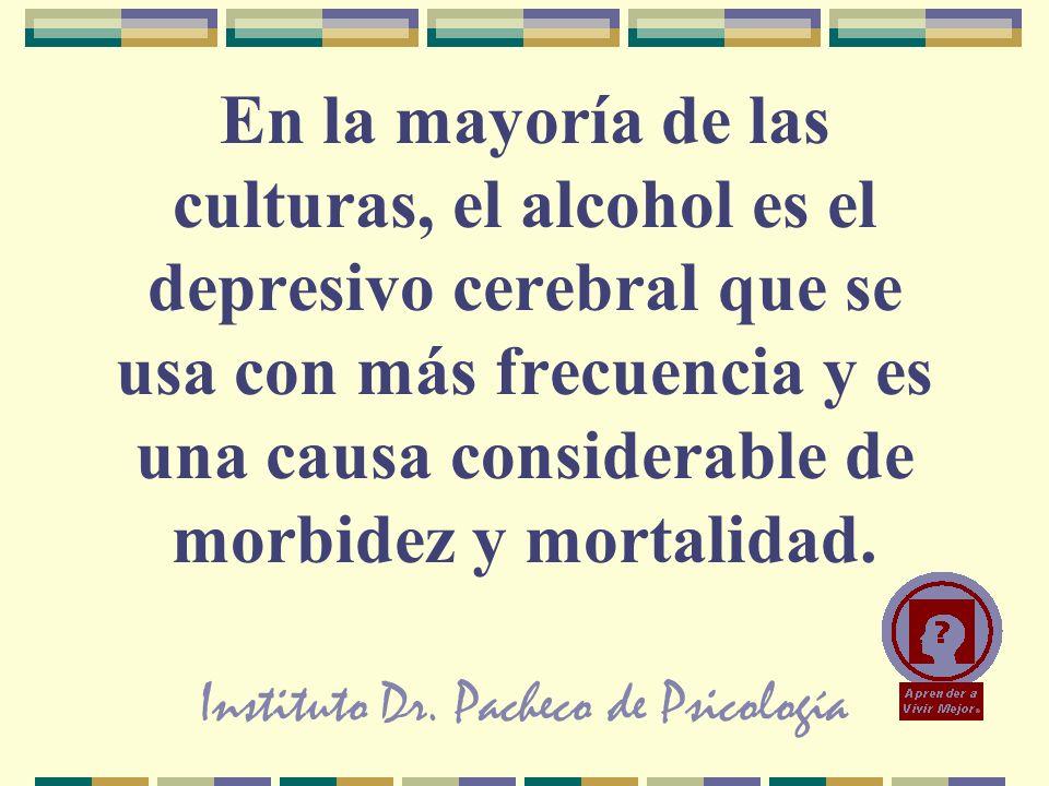 Instituto Dr. Pacheco de Psicología En la mayoría de las culturas, el alcohol es el depresivo cerebral que se usa con más frecuencia y es una causa co