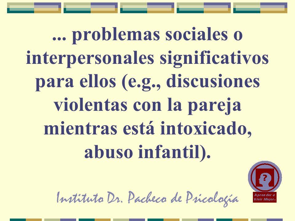 Instituto Dr. Pacheco de Psicología... problemas sociales o interpersonales significativos para ellos (e.g., discusiones violentas con la pareja mient