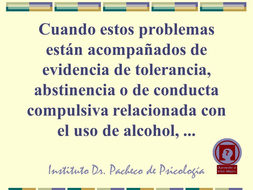 Instituto Dr. Pacheco de Psicología Cuando estos problemas están acompañados de evidencia de tolerancia, abstinencia o de conducta compulsiva relacion