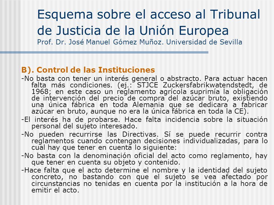 B). Control de las Instituciones -No basta con tener un interés general o abstracto. Para actuar hacen falta más condiciones. (ej.: STJCE Zuckersfabri