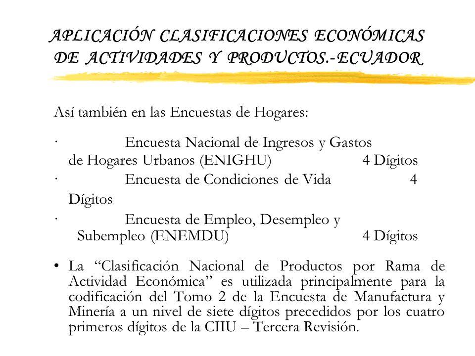APLICACIÓN CLASIFICACIONES ECONÓMICAS DE ACTIVIDADES Y PRODUCTOS.- ECUADOR 5.Aplicación de las Clasificaciones La Clasificación Ampliada de las Activi