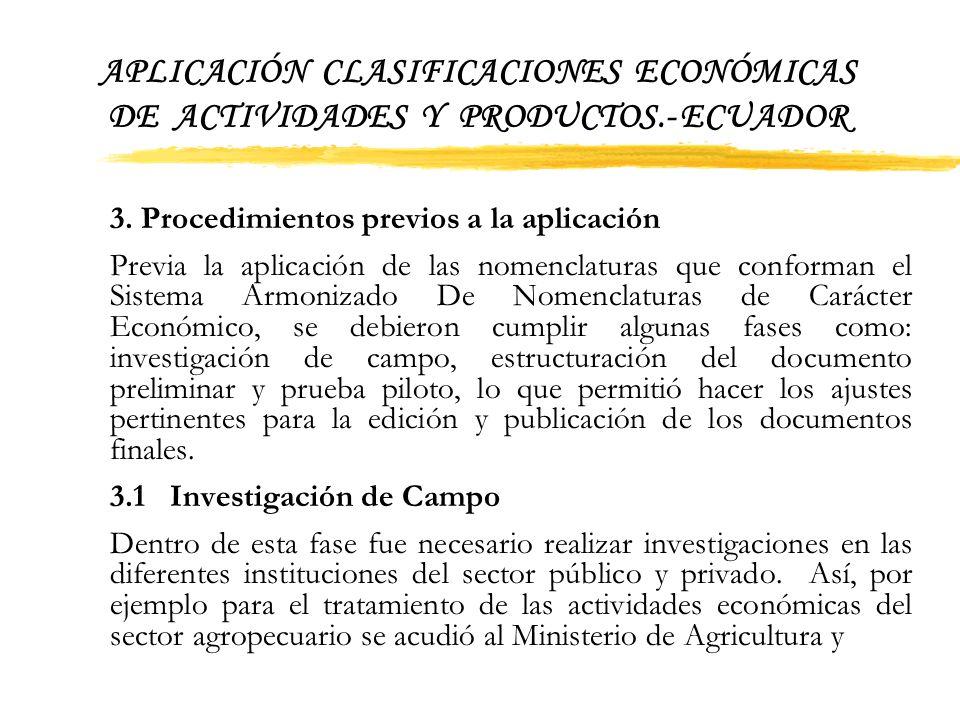 APLICACIÓN CLASIFICACIONES ECONÓMICAS DE ACTIVIDADES Y PRODUCTOS.- ECUADOR 2. Objetivos: -Normar el desenvolvimiento estadístico nacional con la utili